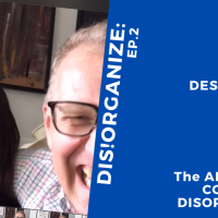 Dis!Organize Ep.2: Creative Destruction