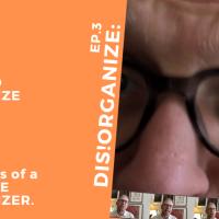 Dis!Organize Ep.3: Upset and Disorganize