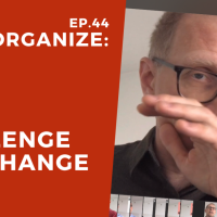 Dis!Organize Ep. 44: You can't spell C H A l l e N G E without C H A N G E.