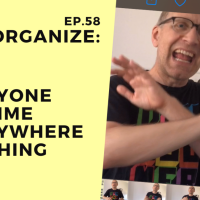 Dis!Organize Ep. 58: Everyone, Anytime, Everywhere, Anything.