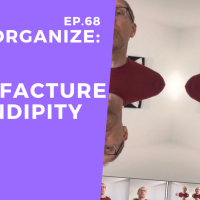 Dis!Organize Ep. 68: Manufacture Serendipity.