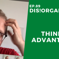 Dis!Organize Ep. 89: Thinking Advantage.