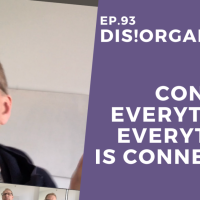 Dis!Organize Ep. 93: Connect Everything. Everything Is Connected.