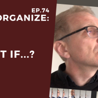 Dis!Organize Ep. 74: What If...?