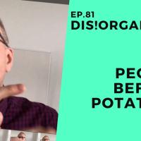 Dis!Organize Ep. 81: People Before Potatoes.