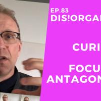 Dis!Organize Ep. 83: Curiosity and Focus Are Antagonistic.
